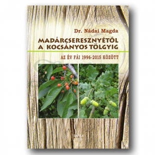 Dr. Nádai Magda - Madárcseresznyétől a kocsányos tölgyig, borító